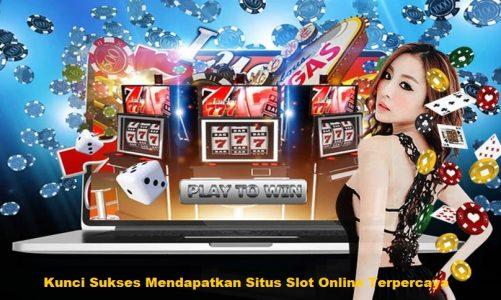 Kunci Sukses Mendapatkan Situs Slot Online Terpercaya