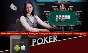 Main IDN Poker Online Dengan Sangat Mudah dan Banyak Untungnya