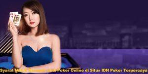 Syarat Untuk Bermain Judi Poker Online di Situs IDN Poker Terpercaya