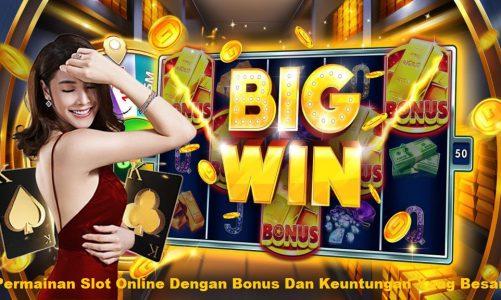 Permainan Slot Online Dengan Bonus Dan Keuntungan Yang Besar